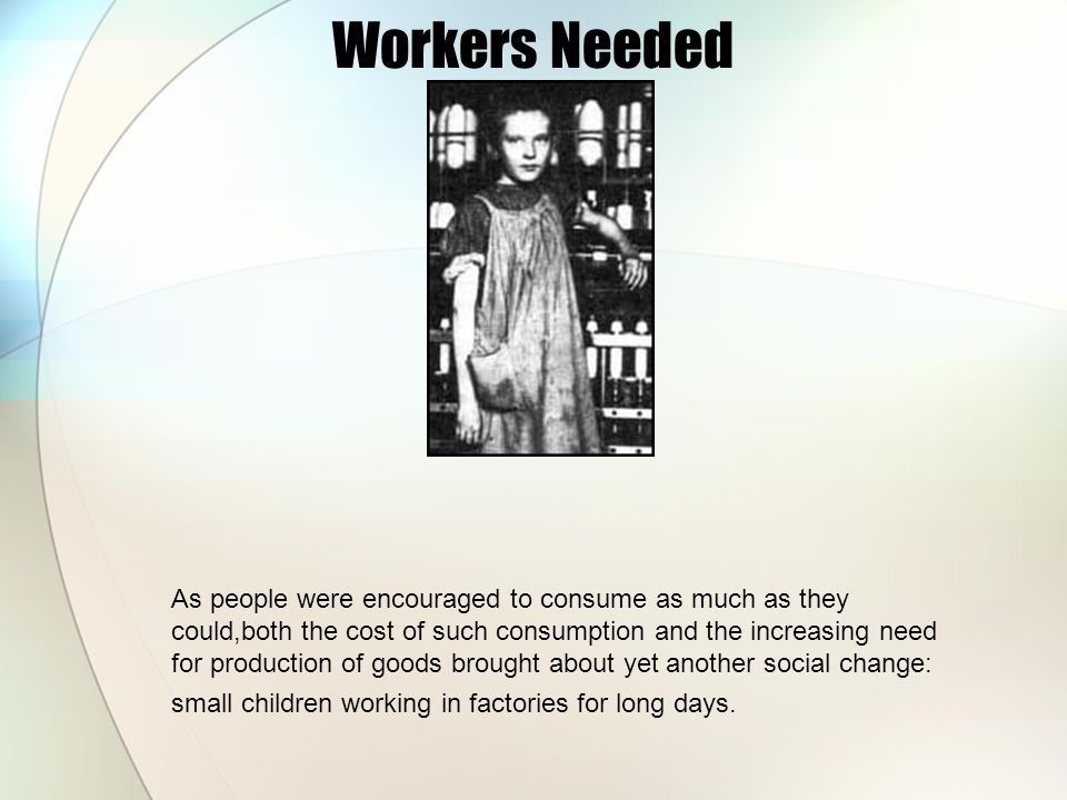 Workers Needed As people were encouraged to consume as much as they