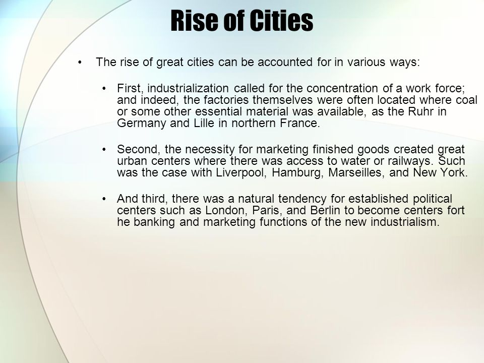 Rise of Cities The rise of great cities can be accounted for in various ways: