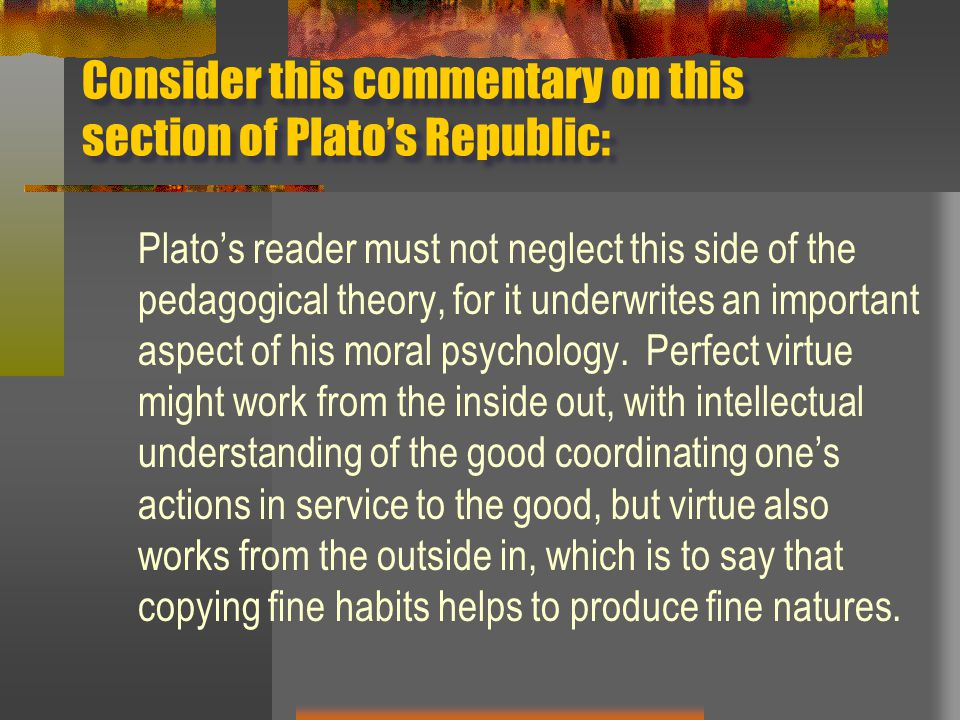 Consider this commentary on this section of Plato's Republic: