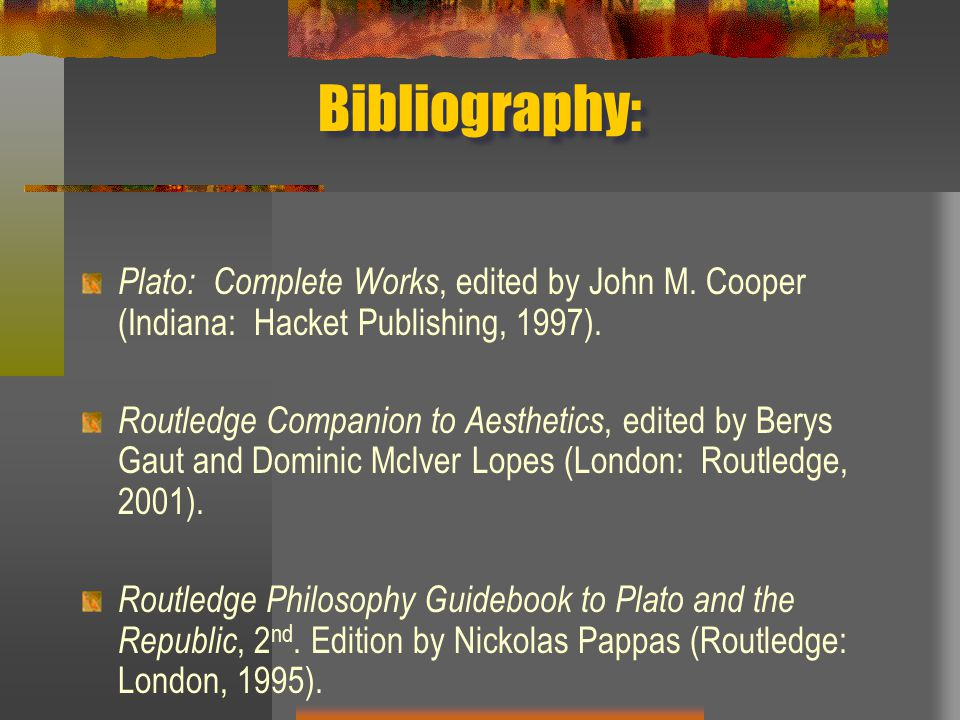 Bibliography: Plato: Complete Works, edited by John M. Cooper (Indiana: Hacket Publishing, 1997).