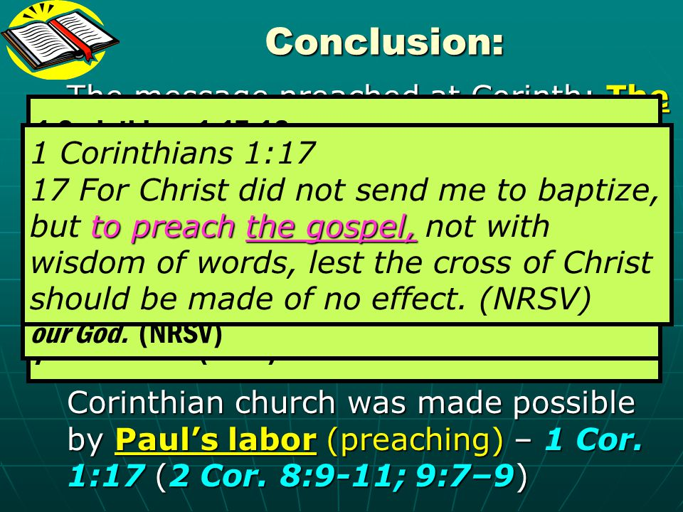 Conclusion: The message preached at Corinth: The Gospel (the cross) - 1 Corinthians 1:17-18 (1 Cor. 15:1-4; 2:1-5 2 Cor 1:4-6)
