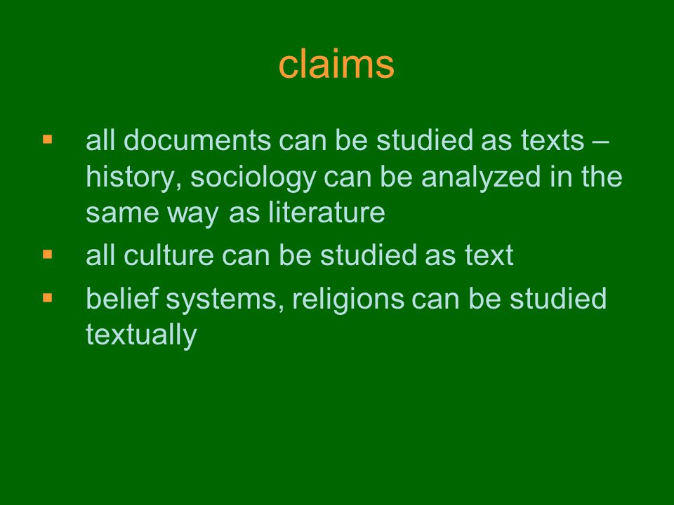 claims all documents can be studied as texts – history, sociology can be analyzed in the same way as literature.