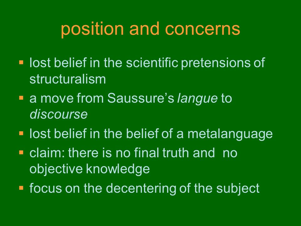 position and concerns lost belief in the scientific pretensions of structuralism. a move from Saussure's langue to discourse.
