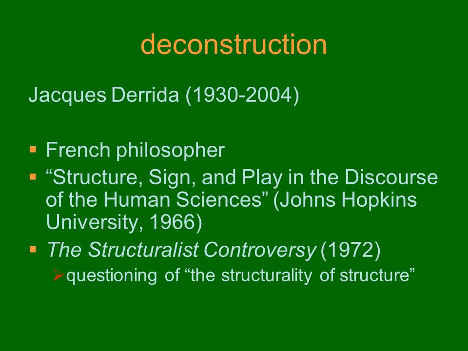 deconstruction Jacques Derrida (1930-2004) French philosopher