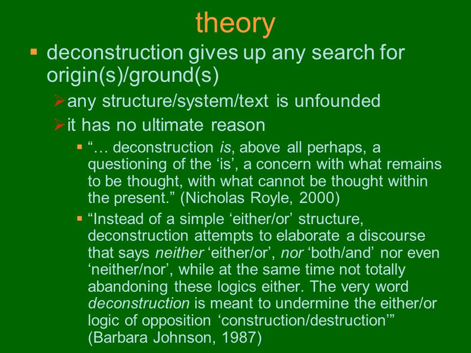 theory deconstruction gives up any search for origin(s)/ground(s)