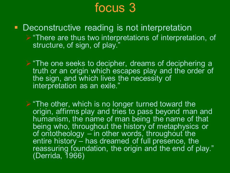 focus 3 Deconstructive reading is not interpretation