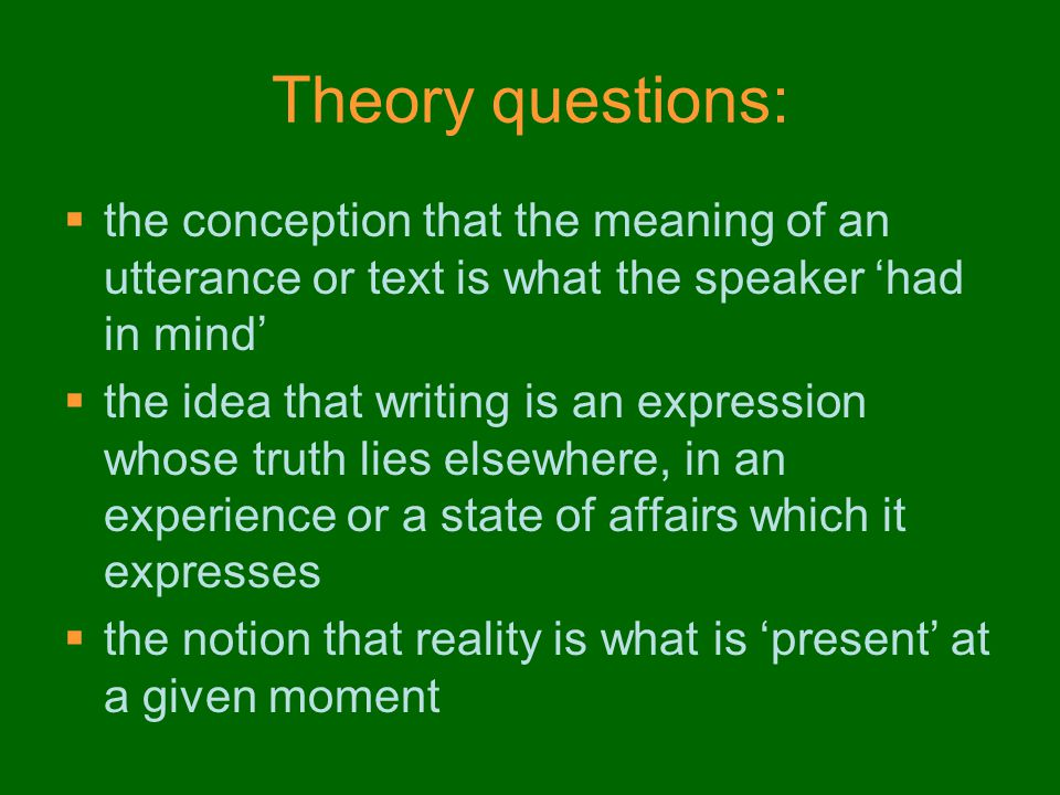 Theory questions: the conception that the meaning of an utterance or text is what the speaker 'had in mind'