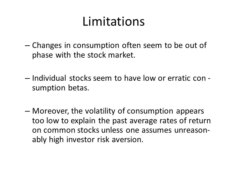 Limitations Changes in consumption often seem to be out of phase with the stock market.
