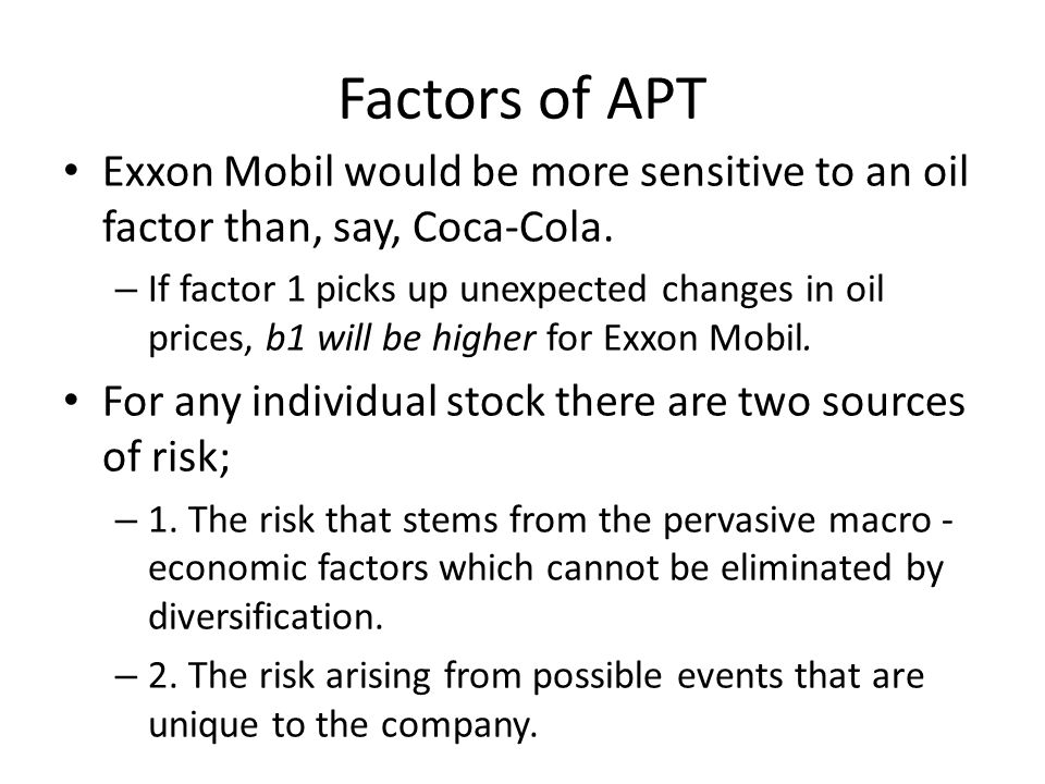 Factors of APT Exxon Mobil would be more sensitive to an oil factor than, say, Coca-Cola.