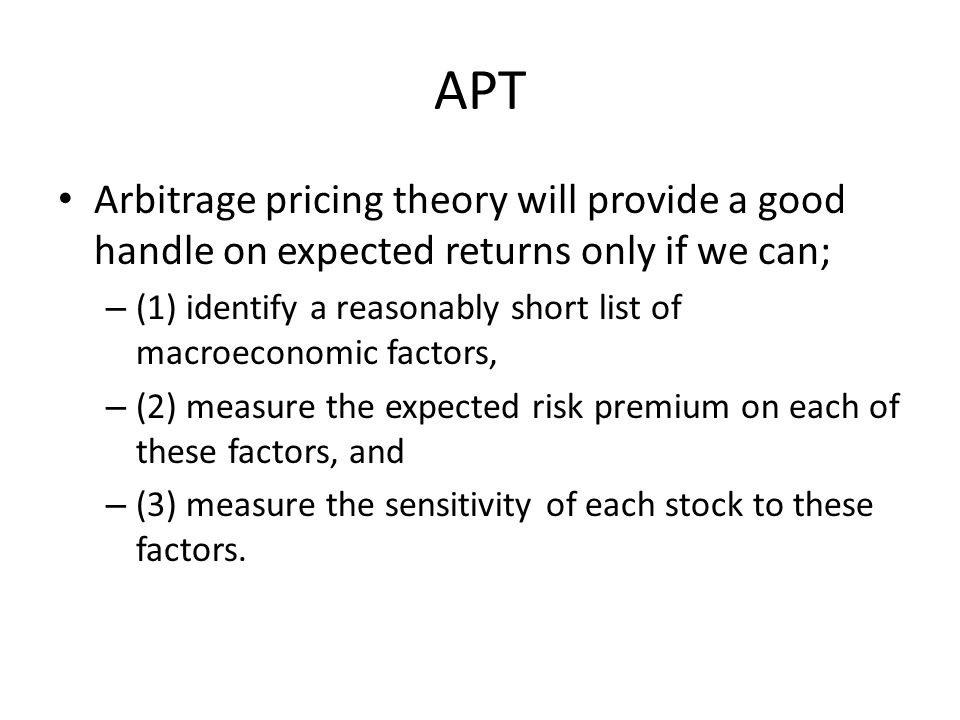 APT Arbitrage pricing theory will provide a good handle on expected returns only if we can;