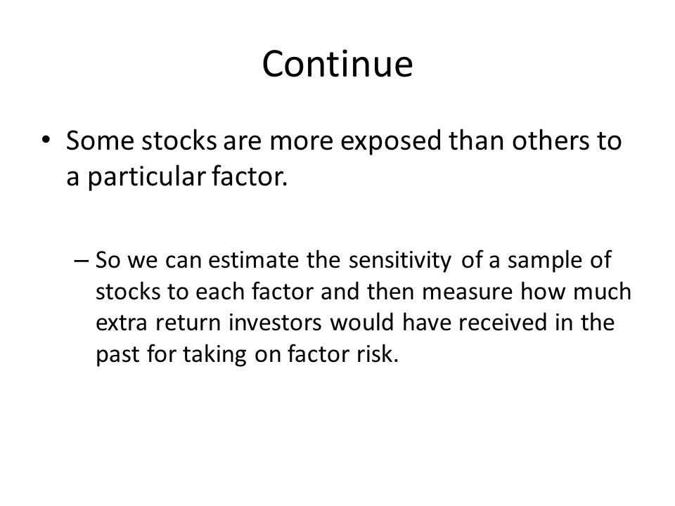 Continue Some stocks are more exposed than others to a particular factor.