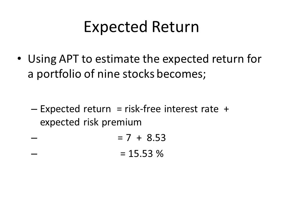 Expected Return Using APT to estimate the expected return for a portfolio of nine stocks becomes;