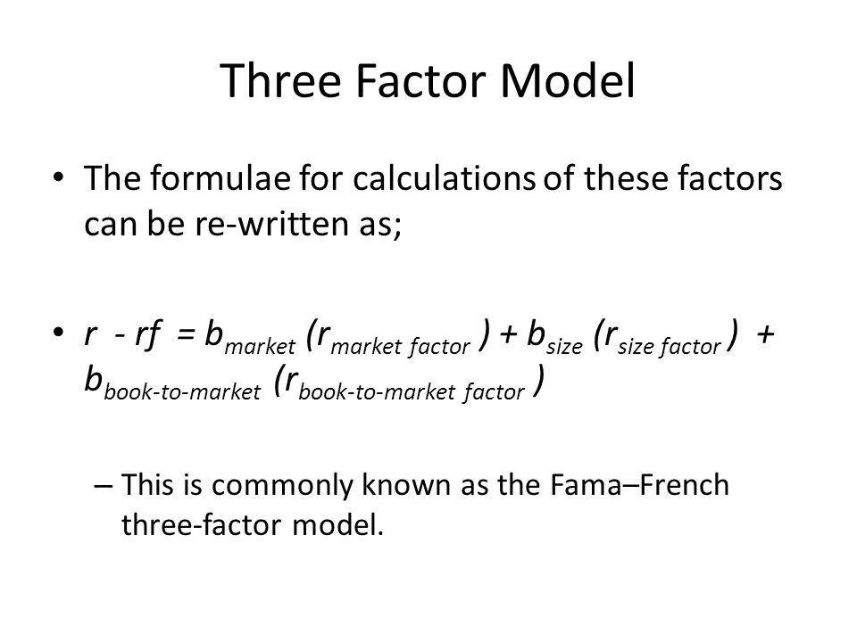 Three Factor Model The formulae for calculations of these factors can be re-written as;