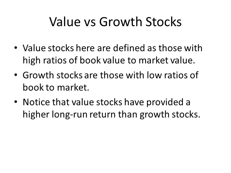 Value vs Growth Stocks Value stocks here are defined as those with high ratios of book value to market value.