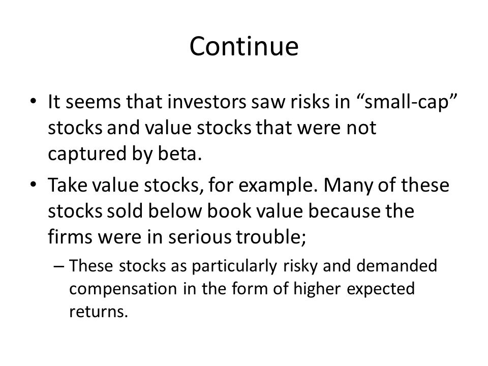 Continue It seems that investors saw risks in small-cap stocks and value stocks that were not captured by beta.