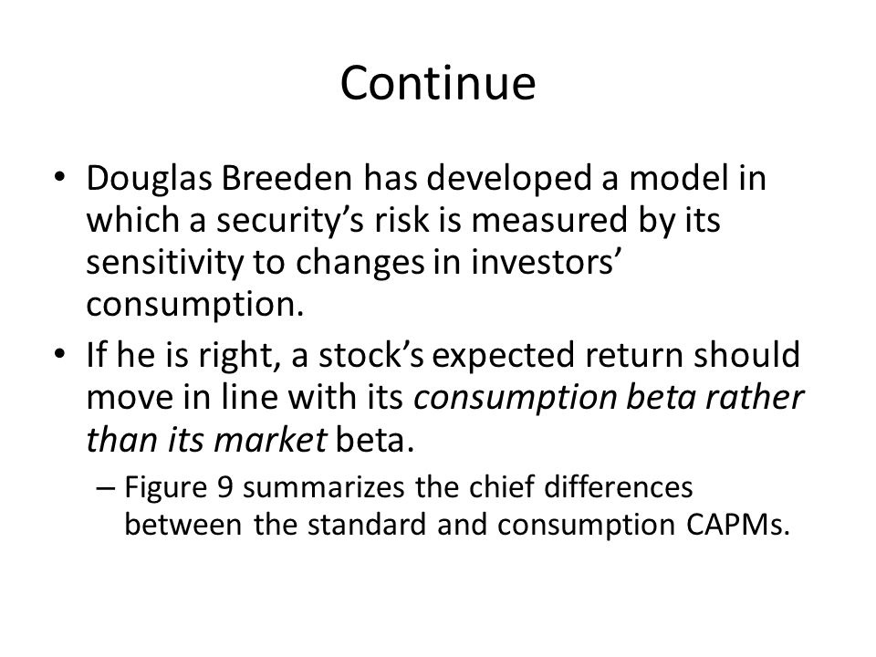 Continue Douglas Breeden has developed a model in which a security's risk is measured by its sensitivity to changes in investors' consumption.