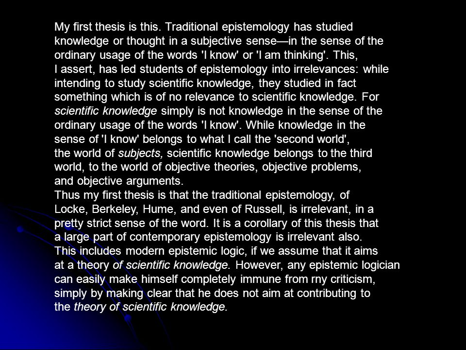 My first thesis is this. Traditional epistemology has studied