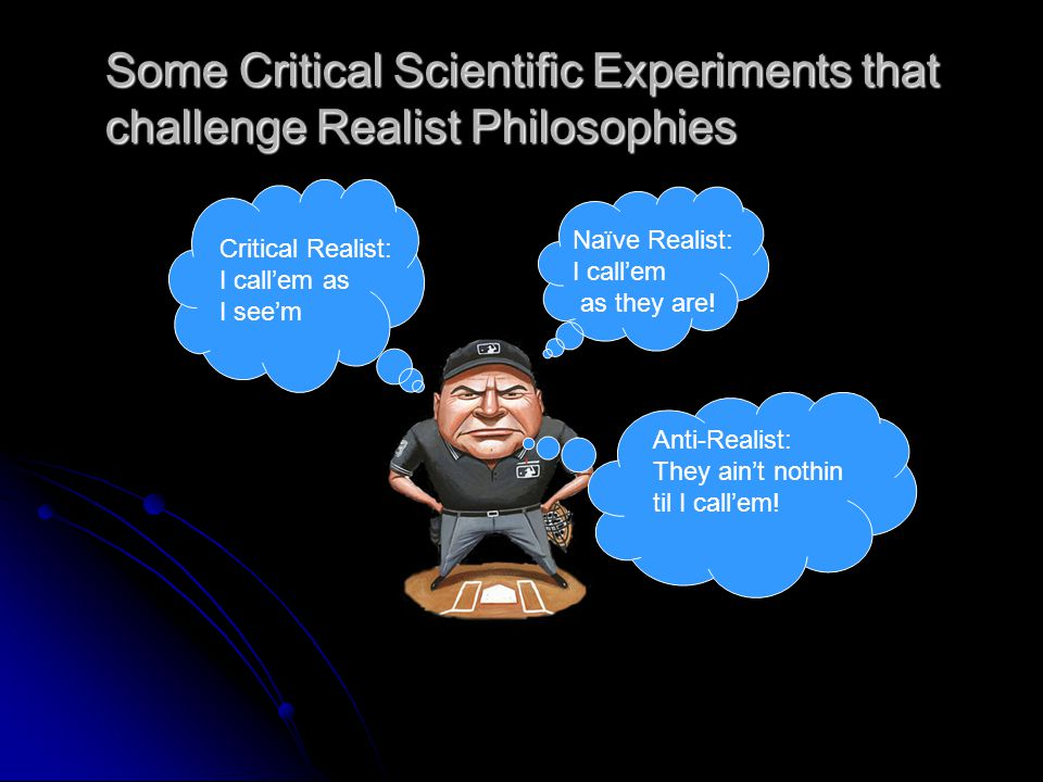 Some Critical Scientific Experiments that challenge Realist Philosophies