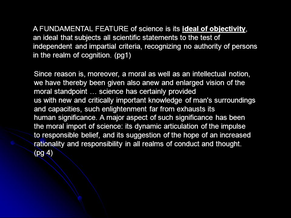 A FUNDAMENTAL FEATURE of science is its ideal of objectivity,