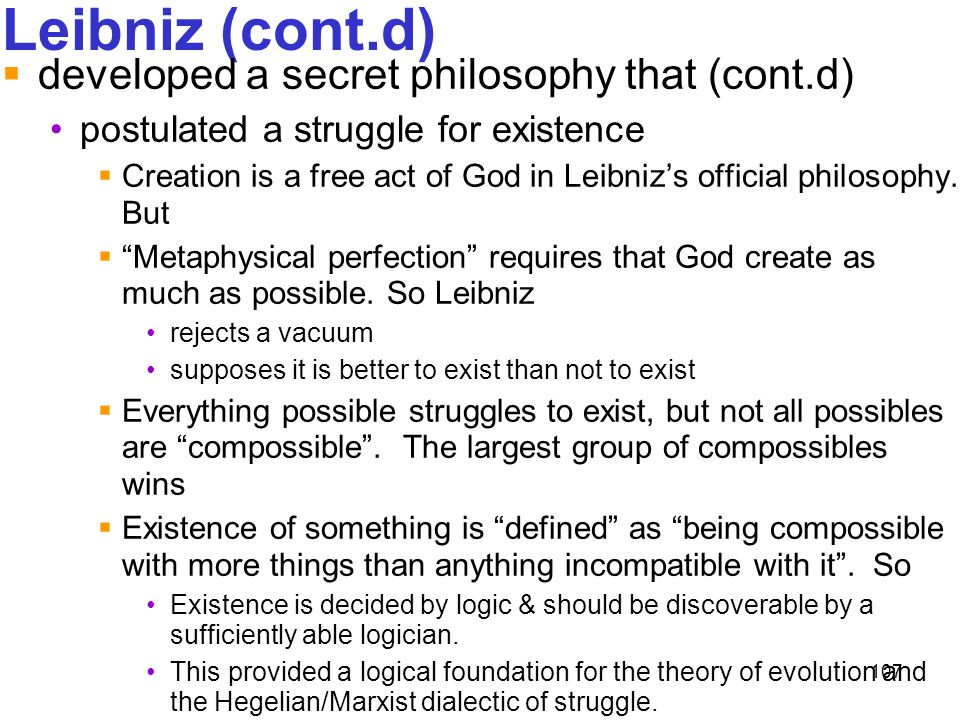 Leibniz (cont.d) developed a secret philosophy that (cont.d)