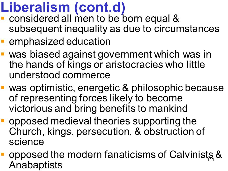 Liberalism (cont.d) considered all men to be born equal & subsequent inequality as due to circumstances.