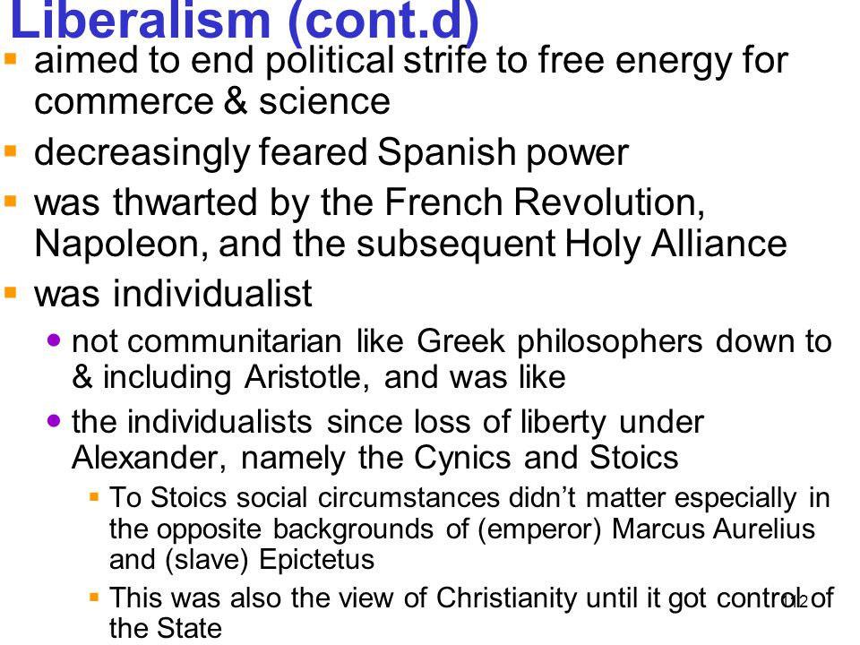 Liberalism (cont.d) aimed to end political strife to free energy for commerce & science. decreasingly feared Spanish power.