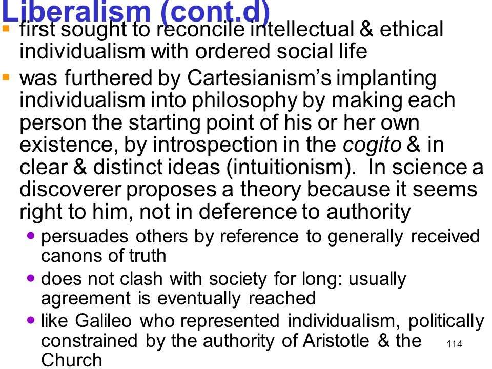 Liberalism (cont.d) first sought to reconcile intellectual & ethical individualism with ordered social life.