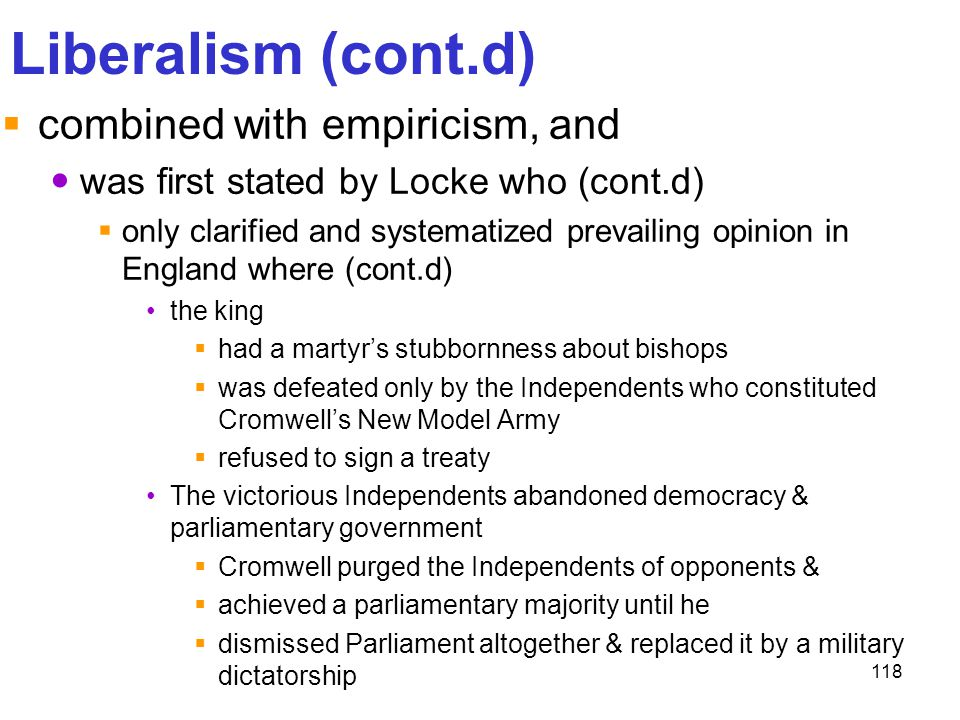 Liberalism (cont.d) combined with empiricism, and
