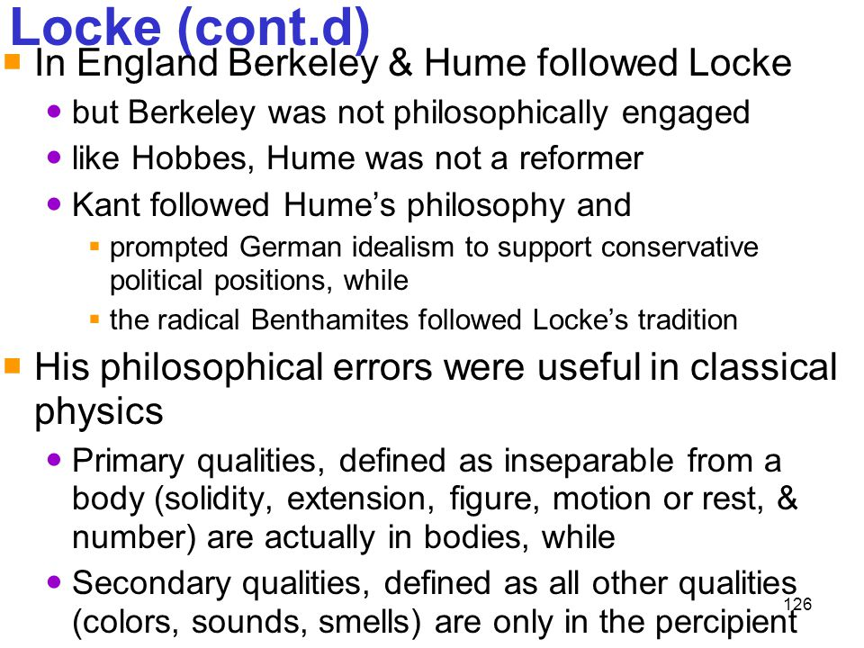 Locke (cont.d) In England Berkeley & Hume followed Locke