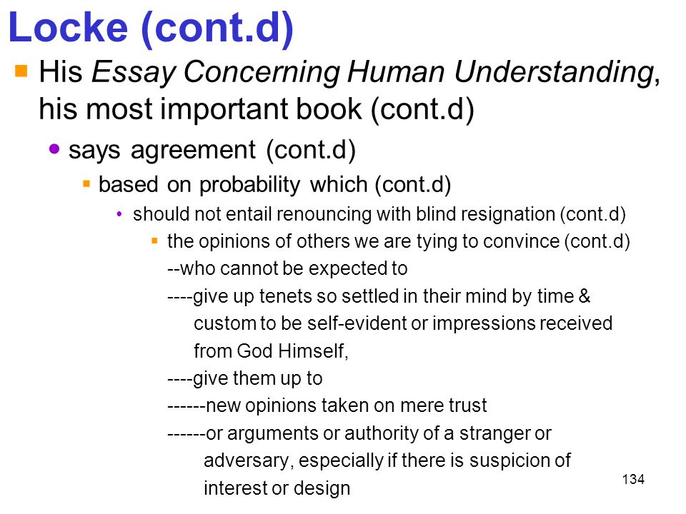 Locke (cont.d) His Essay Concerning Human Understanding, his most important book (cont.d) says agreement (cont.d)