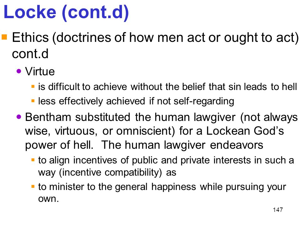 Locke (cont.d) Ethics (doctrines of how men act or ought to act) cont.d. Virtue. is difficult to achieve without the belief that sin leads to hell.