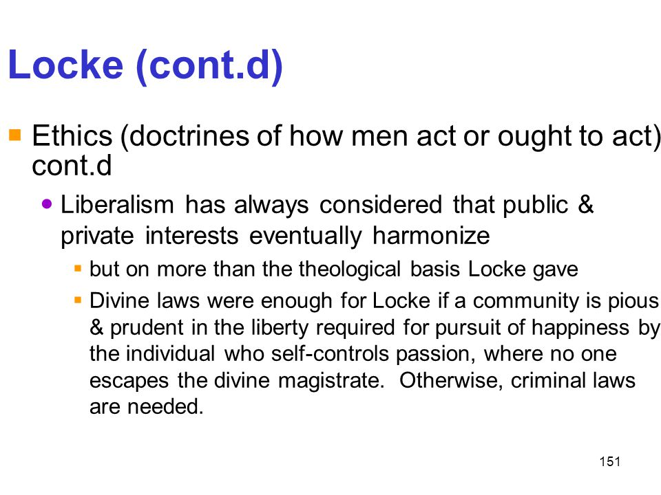 Locke (cont.d) Ethics (doctrines of how men act or ought to act) cont.d.