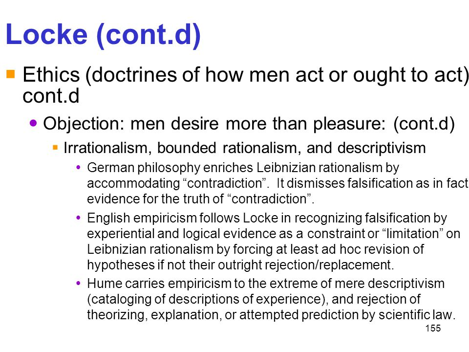 Locke (cont.d) Ethics (doctrines of how men act or ought to act) cont.d. Objection: men desire more than pleasure: (cont.d)