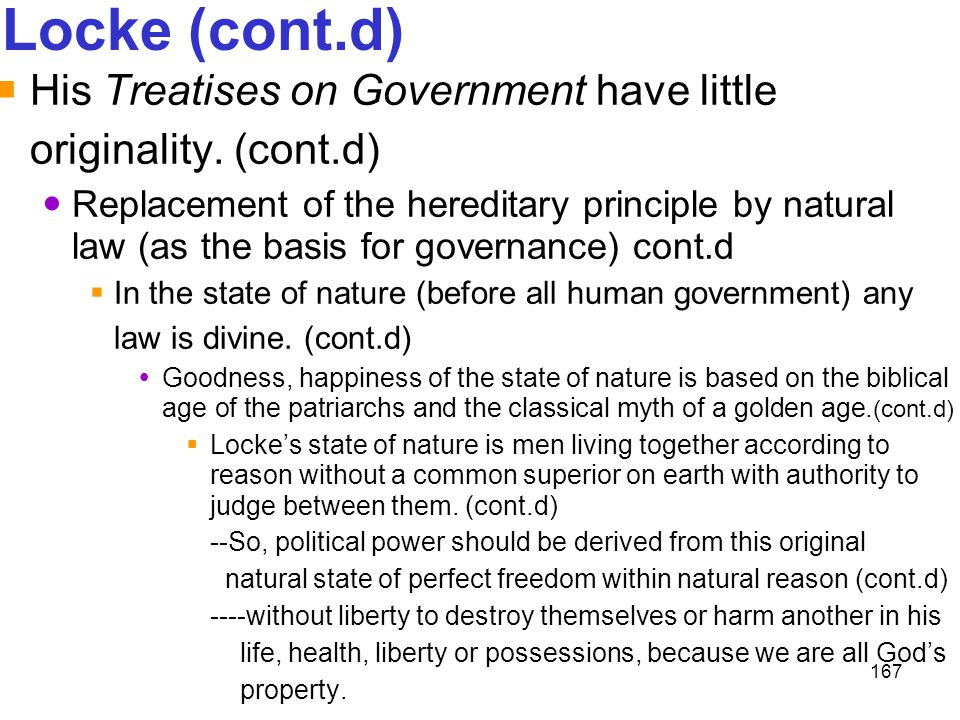 Locke (cont.d) His Treatises on Government have little