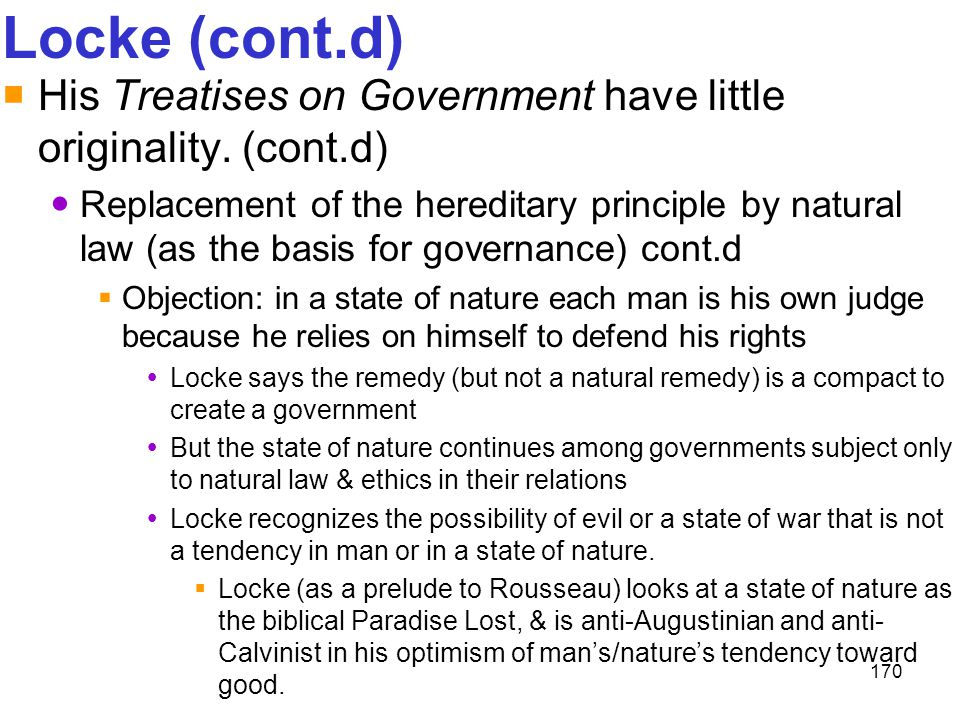 Locke (cont.d) His Treatises on Government have little originality. (cont.d)