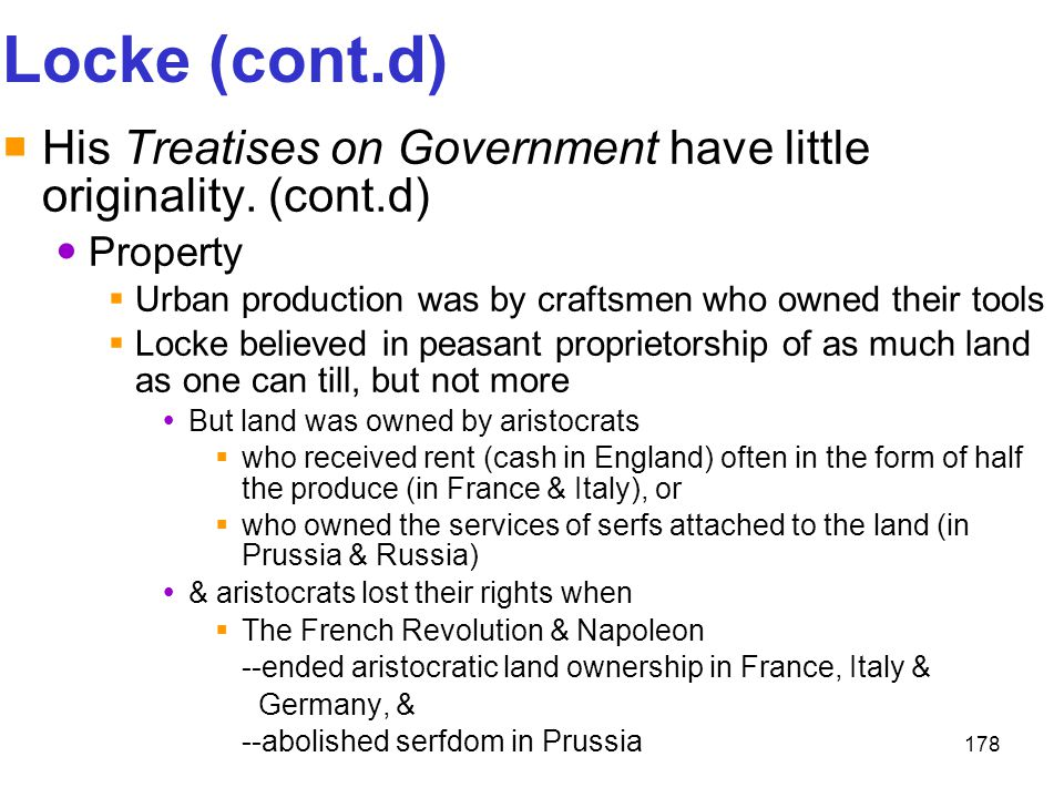 Locke (cont.d) His Treatises on Government have little originality. (cont.d) Property. Urban production was by craftsmen who owned their tools.