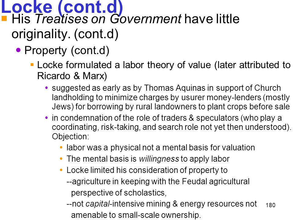 Locke (cont.d) His Treatises on Government have little originality. (cont.d) Property (cont.d)
