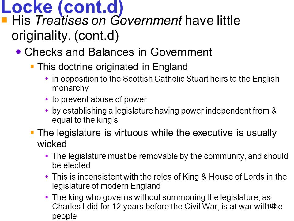 Locke (cont.d) His Treatises on Government have little originality. (cont.d) Checks and Balances in Government.