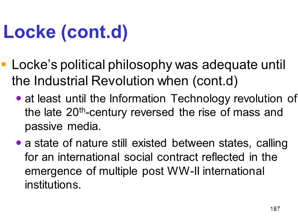 Locke (cont.d) Locke's political philosophy was adequate until the Industrial Revolution when (cont.d)