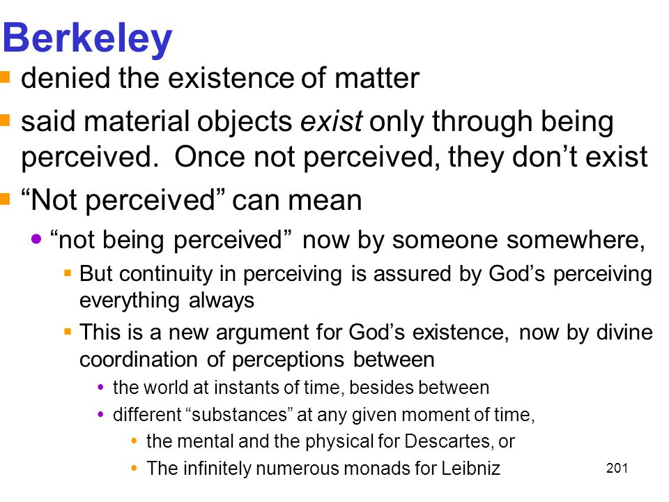 Berkeley denied the existence of matter