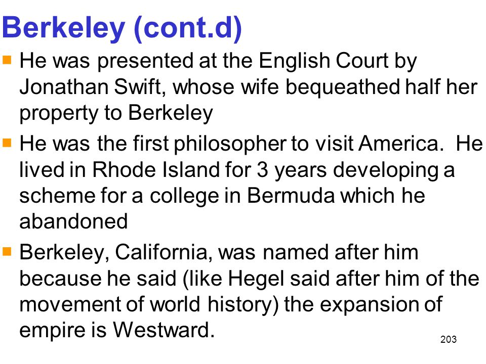 Berkeley (cont.d) He was presented at the English Court by Jonathan Swift, whose wife bequeathed half her property to Berkeley.