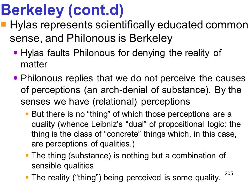 Berkeley (cont.d) Hylas represents scientifically educated common sense, and Philonous is Berkeley.