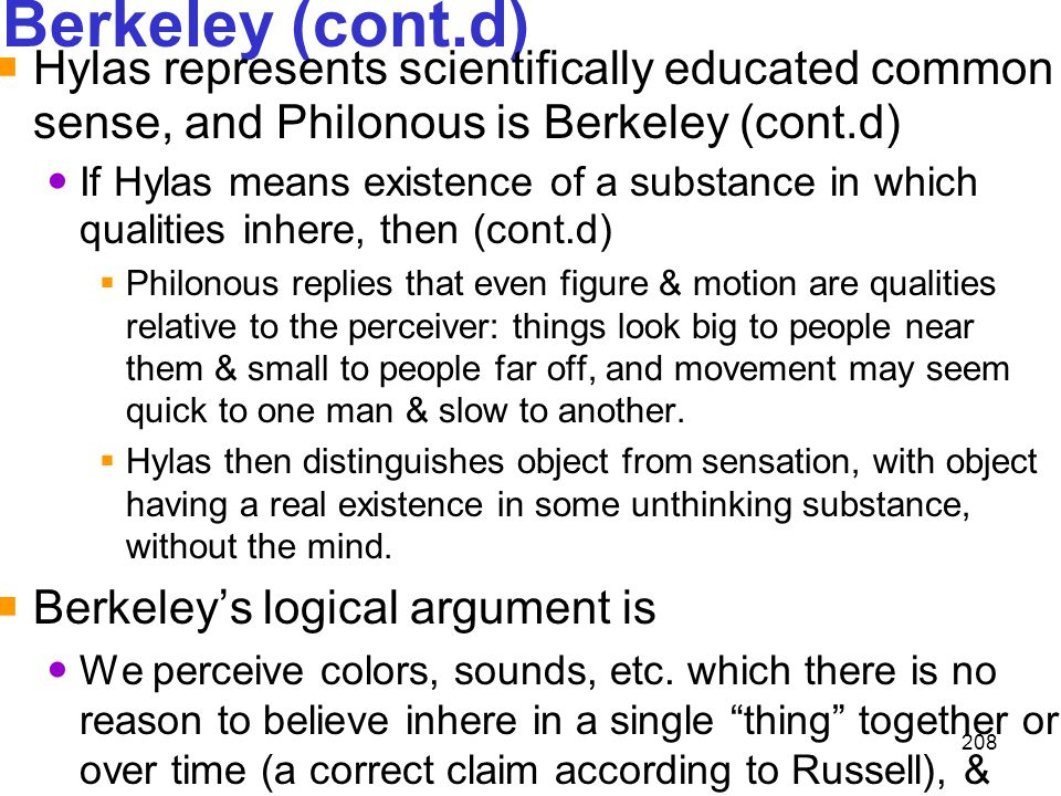 Berkeley (cont.d) Hylas represents scientifically educated common sense, and Philonous is Berkeley (cont.d)