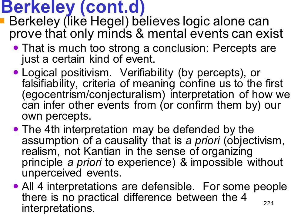 Berkeley (cont.d) Berkeley (like Hegel) believes logic alone can prove that only minds & mental events can exist.