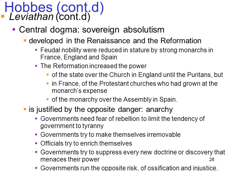Hobbes (cont.d) Leviathan (cont.d) Central dogma: sovereign absolutism