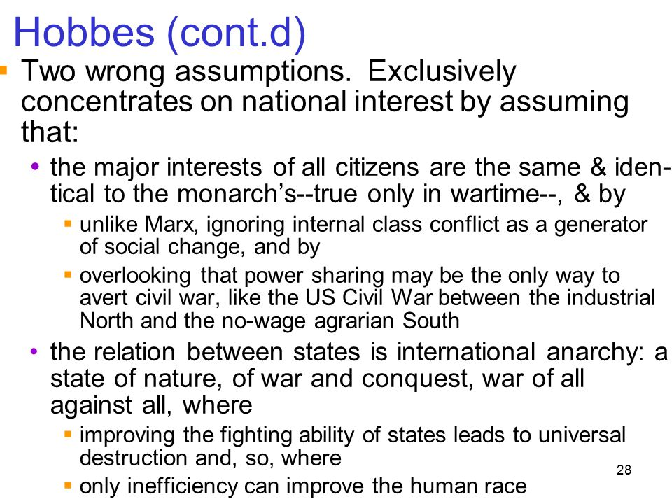 Hobbes (cont.d) Two wrong assumptions. Exclusively concentrates on national interest by assuming that: