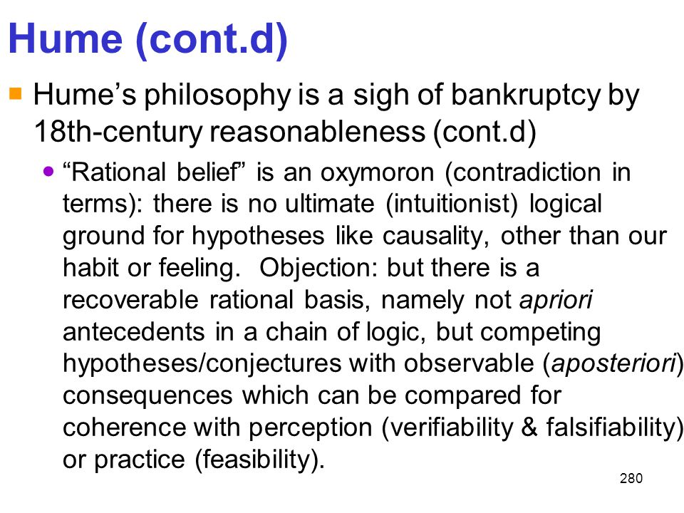 Hume (cont.d) Hume's philosophy is a sigh of bankruptcy by 18th-century reasonableness (cont.d)
