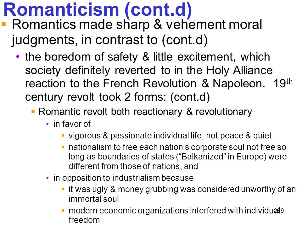 Romanticism (cont.d) Romantics made sharp & vehement moral judgments, in contrast to (cont.d)