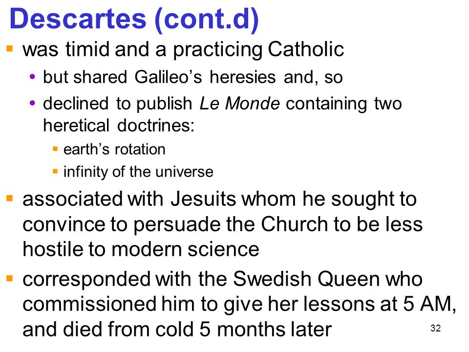 Descartes (cont.d) was timid and a practicing Catholic