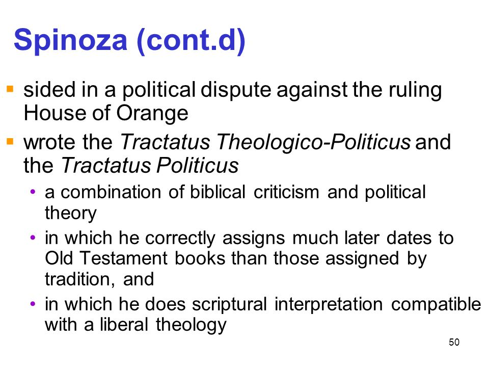 Spinoza (cont.d) sided in a political dispute against the ruling House of Orange.